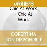 Chic At Work - Chic At Work cd musicale di ARTISTI VARI