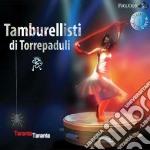 Tamburellisti Di Torrepaduli - Taranta Taranta cd musicale di Tamburel Torrepaduli