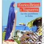 Enrico Brizzi - La Vita Quotidiana In Italia cd musicale di Enrico e yugu Brizzi