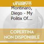 Montinaro, Diego - My Politix Of Dancing cd musicale di MONTINARO DIEGO