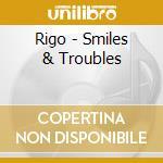Rigo - Smiles & Troubles cd musicale di RIGO