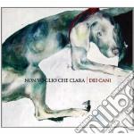 Non Voglio Che Clara - Dei Cani cd musicale di NON VOGLIO CHE CLARA