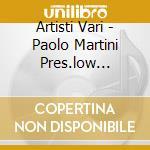 Artisti Vari - Paolo Martini Pres.low Frequence cd musicale di VV.AA.