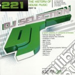 DJ SELECTION 221 - THE HISTORY OF HOUSE PART 16 cd musicale di ARTISTI VARI