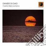 Davide Di Chio - Fratello Mare Lontano cd musicale di DAVIDE DI CHIO