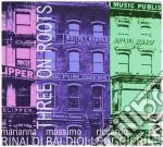 Rinaldi - Baldioli - Ruggieri - Three On Roots cd musicale di Rinaldi - baldioli -