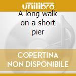A long walk on a short pier cd musicale