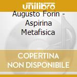 Augusto Forin - Aspirina Metafisica cd musicale di Forin Augusto