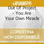 Out Of Project - You Are Your Own Miracle cd musicale di OUT OF PROJECT