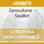 Zerovolume - Squilibri cd musicale di Zerovolume
