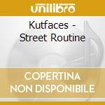 Kutfaces - Street Routine cd musicale di Kutfaces