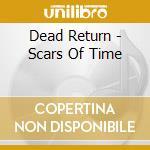 Dead Return - Scars Of Time cd musicale di Return Dead