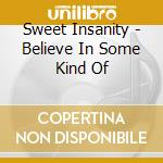 Sweet Insanity - Believe In Some Kind Of cd musicale di Insanity Sweet