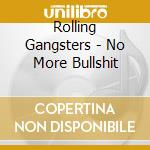 Rolling Gangsters - No More Bullshit cd musicale di Gangsters Rolling