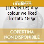 (LP VINILE) Any colour we liked limitato 180gr lp vinile di CHROMAGAIN