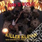 Killer Klown - Born To Rock!!! cd musicale di Klown Killer
