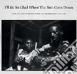 (LP VINILE) I'll be so glad when the sun goes down lp vinile di Artisti Vari