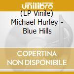 (LP VINILE) Blue hills lp vinile di Michael Hurley