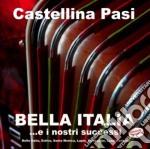 Castellina Pasi - Bell' Italia E I Nostri Successi cd musicale di CASTELLINA-PASI