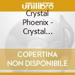 Crystal Phoenix - Crystal Phoenix cd musicale di Phoenix Crystal