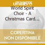 World Spirit Choir - A Christmas Card Of Peace cd musicale di WORLD SPIRIT CHOIR