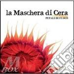 PETALI DI FUOCO                           cd musicale di LA MASCHERA DI CERA