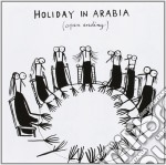 Holiday In Arabia - Open Ending cd musicale di Holiday in arabia