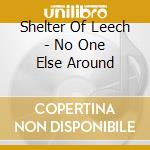 Shelter Of Leech - No One Else Around cd musicale di Shelter of leech