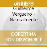 Guilherme Vergueiro - Naturalmente cd musicale di VERGUIERO GUILHERME