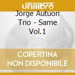 Jorge Autuori Trio - Same Vol.1 cd musicale di AUTUORI JORGE TRIO