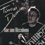 Gaetano Riccobono - Fino A Domani cd musicale di Gaetano Riccobono