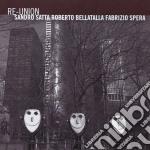 Sandro Satta / Roberto Bellatalla / Fabrizio Spera - Re-union cd musicale di Satta/bellatalla/spe
