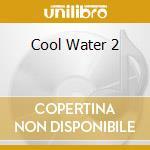 COOL WATER 2 cd musicale di COOL WATER