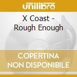 ROUGH ENOUGH cd musicale di X COAST