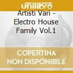 Artisti Vari - Electro House Family Vol.1 cd musicale di ARTISTI VARI