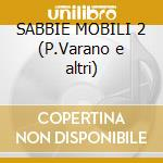 SABBIE MOBILI 2 (P.Varano e altri) cd musicale di ARTISTI VARI