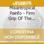 Misantropical Painfo - Firm Grip Of The Roots cd musicale di Painfo Misantropical