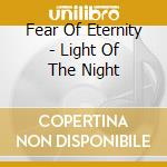 Fear Of Eternity - Light Of The Night cd musicale di Fear of eternity