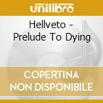 Hellveto - Prelude To Dying cd musicale di Hellveto