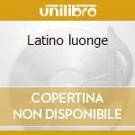 Latino luonge cd musicale