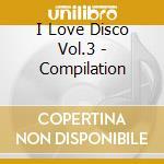 I LOVE DISCO VOL.3 (BOX 3CD) cd musicale di ARTISTI VARI
