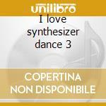 I love synthesizer dance 3 cd musicale di Artisti Vari