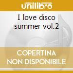 I love disco summer vol.2 cd musicale di Artisti Vari