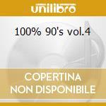 100% 90's vol.4 cd musicale di Artisti Vari