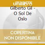 Gilberto Gil - O Sol De Oslo cd musicale di GILBERTO GIL