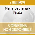 Maria Bethania - Pirata cd musicale di BETHANIA MARIA
