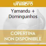YAMANDU + DOMINGUINHOS cd musicale di YAMANDU + DOMINGUINH