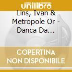 Lins, Ivan & Metropole Or - Danca Da Meia.Lua cd musicale di Ivan Lins