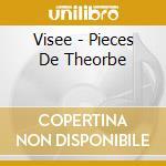 Visee - Pieces De Theorbe cd musicale di De visee r.