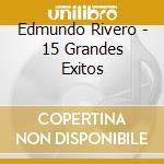 Edmundo Rivero - 15 Grandes Exitos cd musicale di RIVERO EDMUNDO